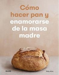 Libro Como Hacer Pan Y Enamorarse De La Masa Madre