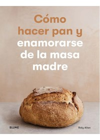 Papel Cómo Hacer Pan Y Enamorarse De La Masa Madre