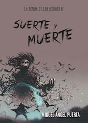 Libro Suerte Y Muerte. La Senda De Los Heroes Ii