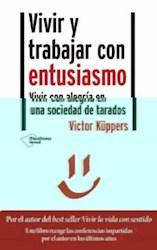 Libro Vivir Y Trabajar Con Entusiasmo .Vivir Con Alegria En Una Soc De Tarados