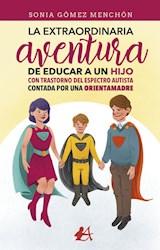 Libro La Extraordinaria Aventura De Educar A Un A Un Hij