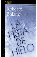 Papel PISTA DE HIELO (COLECCION NARRATIVA HISPANICA) (BIBLIOTECA ROBERTO BOLAÑO) (RUSTICA)