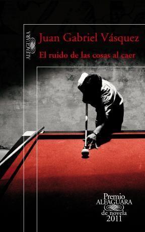 E-book El Ruido De Las Cosas Al Caer (Premio Alfaguara De Novela 2011)