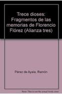 Papel TRECE DIOSES FRAGMENTOS DE LAS MEMORIAS DE FLORENCIO FLOREZ (ALIANZA TRES AT242)