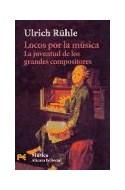 Papel LOCOS POR LA MUSICA LA JUVENTUD DE LOS GRANDES COMPOSITORES (ALIANZA MUSICA H4852)