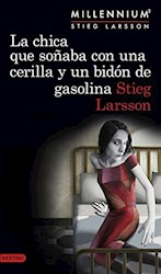 Libro 2. La Chica Que Soñaba Con Una Cerilla Y Un Bidon De Gasolina  Millennium