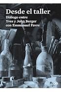 Papel DESDE EL TALLER DIALOGO ENTRE YVES Y JOHN BERGER CON EMMANUEL FAVRE (RUSTICA)