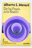 Papel DE LA PRAXIS A LA RAZON (BIOLOGIA Y PSICOLOGIA HOY 2)