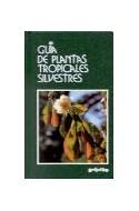 Papel PLANTAS TROPICALES SILVESTRES (GUIAS DE LA NATURALEZA)