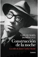 Papel CONSTRUCCION DE LA NOCHE LA VIDA DE JUAN CARLOS ONETTI (MEMORIAS Y BIOGRAFIAS)
