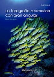 Libro La Fotografia Submarina Con Gran Angular