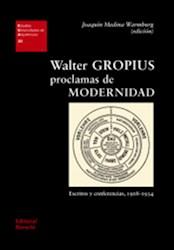 Libro Walter Gropius : Proclamas De Modernidad