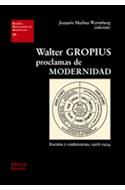 Papel WALTER GROPIUS PROCLAMAS DE MODERNIDAD (COLECCION ESTUDIOS UNIVERSITARIOS DE ARQUITECTURA 30)
