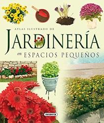 Libro Atlas Ilustrado De Jardineria En Espacios Pequeños