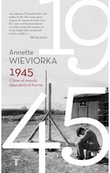 Papel 1945 COMO EL MUNDO DESCUBRIO EL HORROR