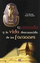 Libro El Mundo Y La Vida Desconocida De Los Faraones