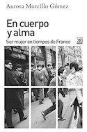 Papel EN CUERPO Y ALMA SER MUJER EN TIEMPOS DE FRANCO (COLECCION HISTORIA)