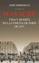 Libro Masacre : Vida Y Muerte En La Comuna De Paris De 1871