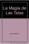 Papel MAGIA DE LAS TELAS UNA GUIA COMPLETA CREATIVA Y PRACTICA PARA LA DECORACION CON TELAS (CARTONE)