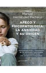 E-book Apego y psicopatología: la ansiedad y su origen. Conceptualización y tratamiento de las patologías relacionadas con la ansiedad desde una perspectiva integradora