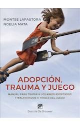 E-book Adopción, trauma y juego. Manual para tratar a los niños adoptados y maltratados a través del juego