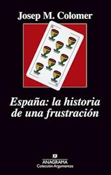 Libro España : La Historia De Una Frustracion