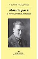 Papel MORIRIA POR TI Y OTROS CUENTOS PERDIDOS (COLECCION PANORAMA DE NARRATIVAS 967)