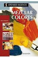 Papel COMO MEZCLAR COLORES (APRENDER HACIENDO) (CARTONE)