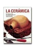 Papel CERAMICA LA TECNICA Y EL ARTE DE LA CERAMICA EXPLICADOS (ARTES Y OFICIOS) (CARTONE)