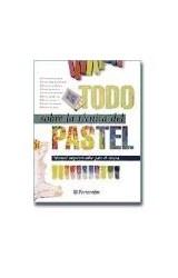 Papel TODO SOBRE LA TECNICA DEL PASTEL (MANUAL IMPRESCINDIBLE PARA EL ARTISTA) (CARTONE)