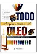 Papel TODO SOBRE LA TECNICA DEL OLEO (MANUAL IMPRESCINDIBLE PARA EL ARTISTA) (CARTONE)