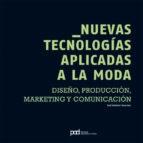 Papel NUEVAS TECNOLOGIAS APLICADAS A LA MODA DISEÑO PRODUCCION MARKETING Y COMUNICACION