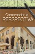 Papel COMPRENDER LA PERSPECTIVA (COLECCION MINIGUIAS PARRAMON) (CARTONE)