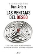 Papel VENTAJAS DEL DESEO COMO SACAR PARTIDO DE LA IRRACIONALIDAD EN NUESTRAS RELACIONES PERSONALES Y LABOR