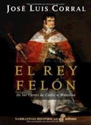 Libro El Rey Felon: De Las Cortes De Cadiz A Waterloo