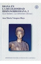 E-book DIANA EN LA RELIGIOSIDAD HISPANORROMANA. I (LAS FUENTES. LAS DIFERENTES DIOSAS)