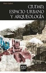 Papel CIUDAD, ESPACIO URBANO Y ARQUEOLOGIA