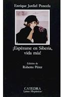 Papel ESPERAME EN SIBERIA VIDA MIA (LETRAS HISPANICAS 325)