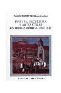 Papel PINTURA ESCULTURA Y ARTES UTILES EN IBEROAMERICA 1500-1825 (MANUALES ARTE CATEDRA)