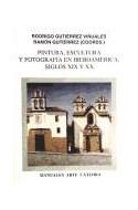 Papel PINTURA ESCULTURA FOTOGRAFIA EN IBEROAMERICA SIGLO XIX Y XX (MANUALES ARTE CATEDRA)