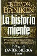 Papel HISTORIA MIENTE PRUEBAS QUE MUESTRAN LA EXISTENCIA DE OTRO PASADO (RUSTICA)