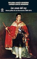 Libro Las Cosas Del Rey . Politica De Una Desavenencia (1808-1874)