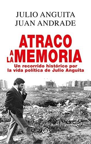 Papel Atraco A La Memoria. Recorrido Historico Vida Julio Anguita