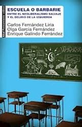 Libro Escuela O Barbarie .Entre El Neoliberalismo Salvaje Y El Delirio De La Izqu