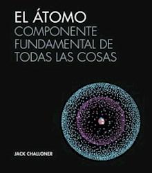 Libro El Atomo : Componente Fundamental De Todas Las Cosas