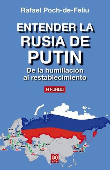 Papel Entender La Rusia De Putin. De La Humillación Al Restablecimiento