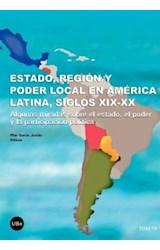 Papel Estado, región y poder local en América Latina, siglos XIX-XX