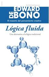 Papel LOGICA FLUIDA UNA ALTERNATIVA A LA LOGICA TRADICIONAL (BIBLIOTECA EDWARD DE BONO 8015612)