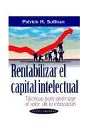Papel RENTABILIZAR EL CAPITAL INTELECTUAL TECNICAS PARA OPTIMIZAR EL VALOR DE LA INNOVACION (EMPRESA 49086