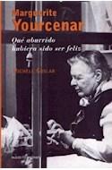 Papel MARGUERITE YOURCENAR QUE ABURRIDO HUBIERA SIDO SER FELIZ (TESTIMONIOS 44026)